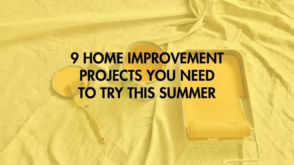 9 Home Improvement Projects You Need To Try This Summer
