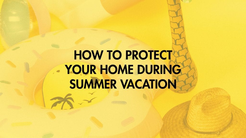 How to Protect Your Home During Summer Vacation