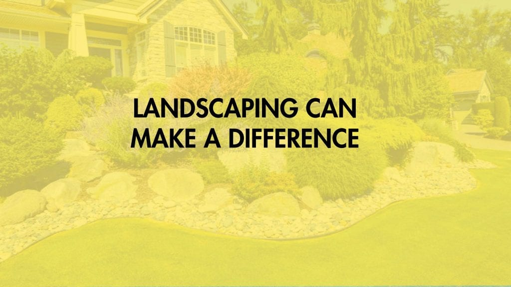 Landscaping can make a diference